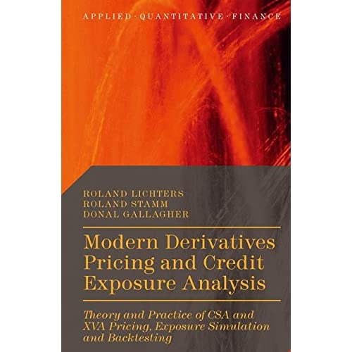 Modern Derivatives Pricing and Credit Exposure Analysis Exposure Simulation and Backtesting Theory and Practice of CSA and XVA Pricing